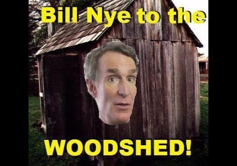 Bill Nye to the Woodshed
